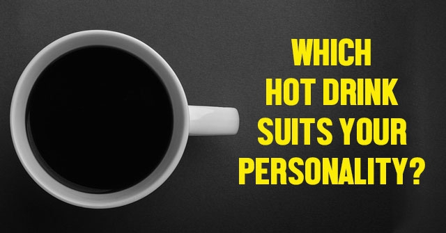Which Hot Drink Suits Your Personality?