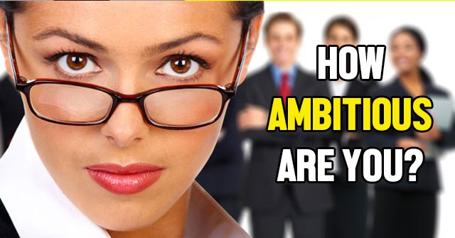 how ambitious are you