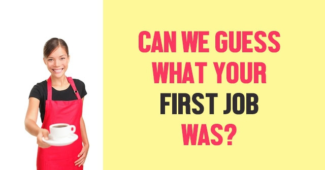 Can We Guess What Your First Job Was?