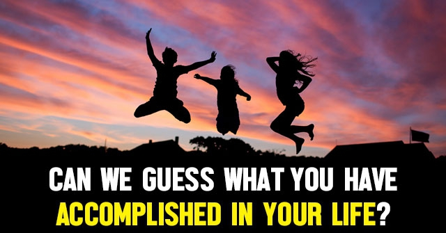 Can We Guess What You Have Accomplished In Your Life?