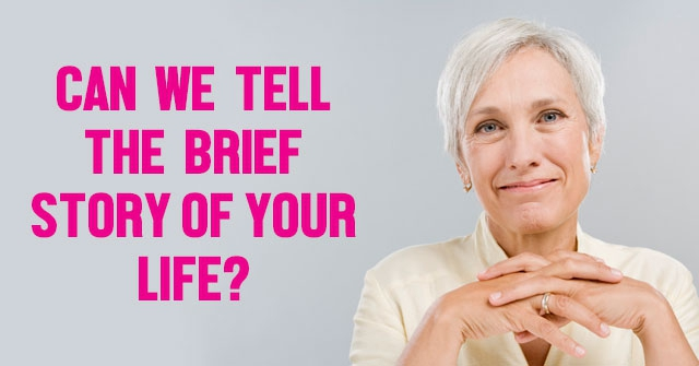 Can We Tell The Brief Story Of Your Life?