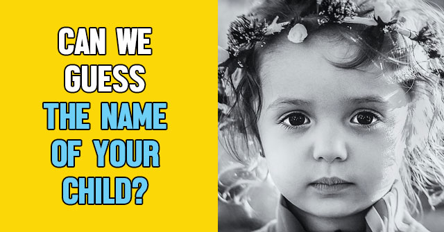 Can We Guess The Name Of Your Child?