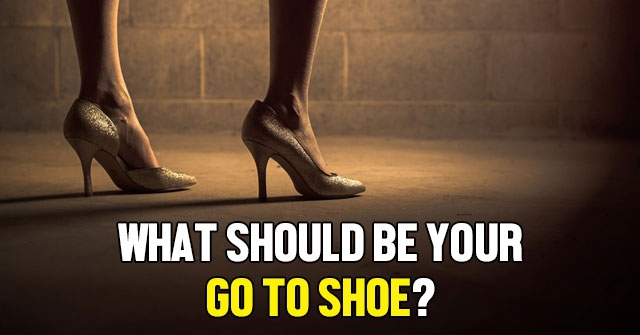 What Should Be Your Go To Shoe?