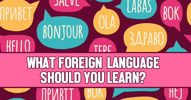 What Foreign Language Should You Learn?
