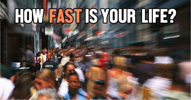 How Fast Is Your Life?