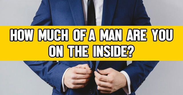 How Much Of A Man Are You On The Inside?
