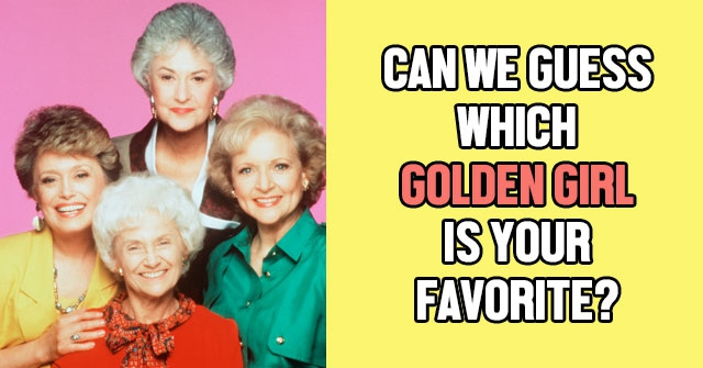Can We Guess Which Golden Girl Is Your Favorite?