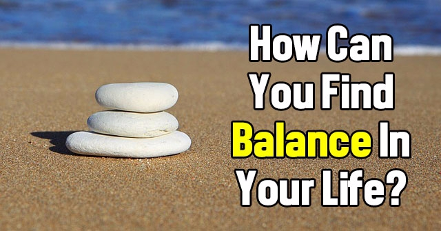 How Can You Find Balance In Your Life?