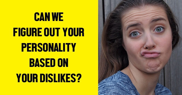 Can We Figure Out Your Personality Based On Your Dislikes?