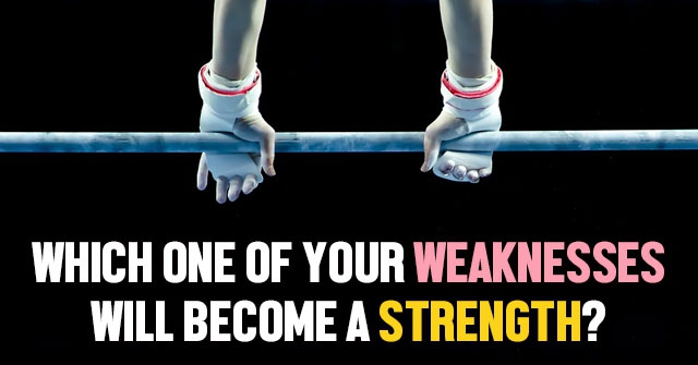 Which One Of Your Weaknesses Will Become a Strength?