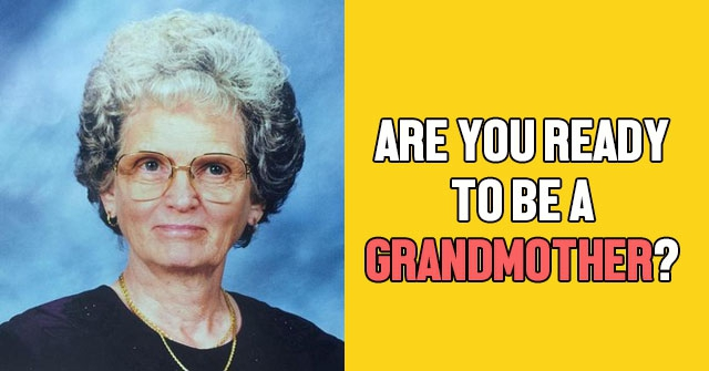 Are You Ready To Be A Grandmother?
