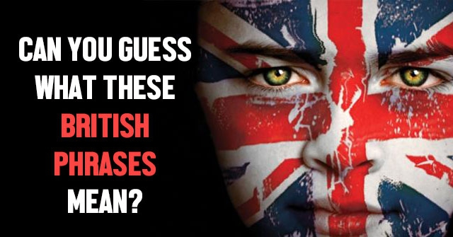 Can You Guess What These British Phrases Mean?