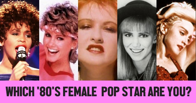 Which '80's Female Pop Star Are You?