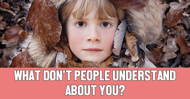 What Don't People Understand About You?