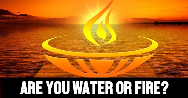 Are You Water or Fire?