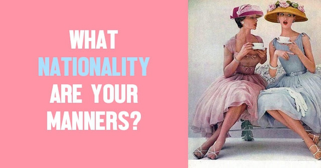 What Nationality Are Your Manners?