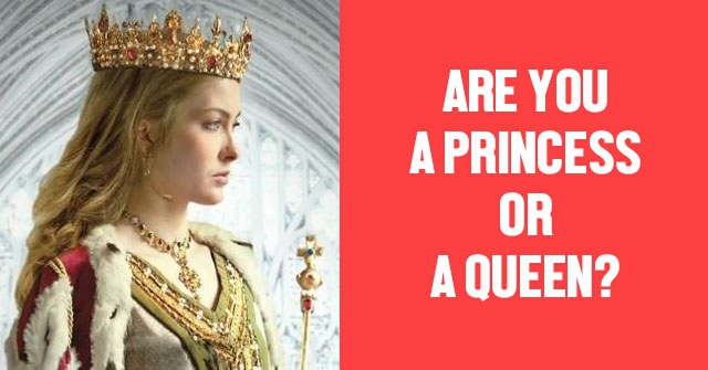 Are You a Princess or a Queen?