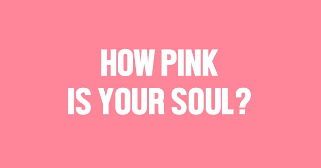 How Pink Is Your Soul?
