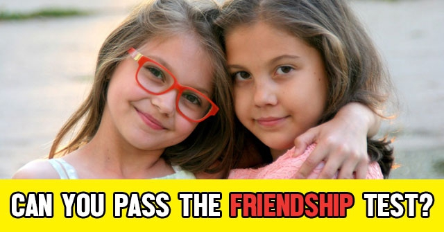 Can You Pass The Friendship Test?