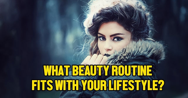 What Beauty Routine Fits With Your Lifestyle?