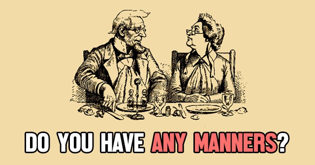 Do You Have Any Manners?
