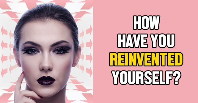 How Have You Reinvented Yourself?