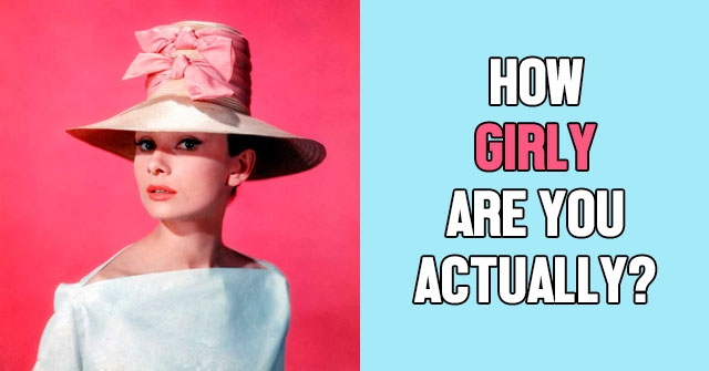 How Girly Are You Actually?