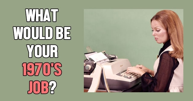 What Would Be Your 1970's Job?