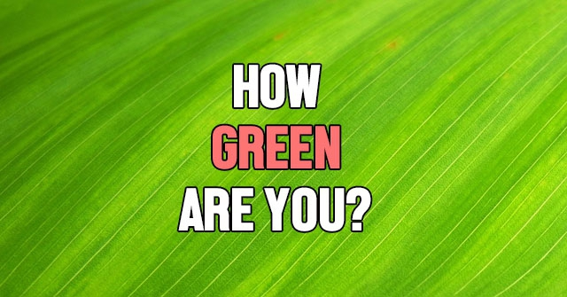 How Green Are You?