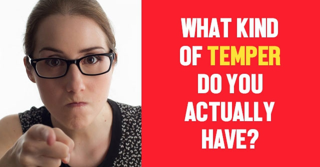 What Kind of Temper Do You Actually Have?