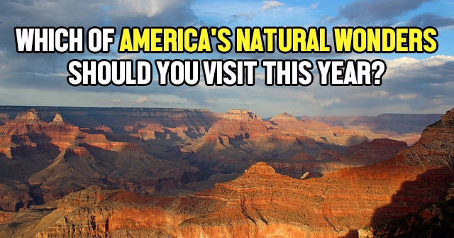 Which Of America's Natural Wonders Should You Visit This Year?
