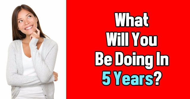 What Will You Be Doing In 5 Years?