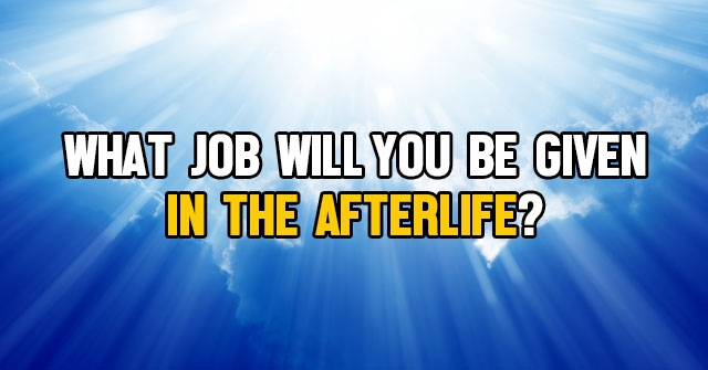 What Job Will You Be Given In The Afterlife?