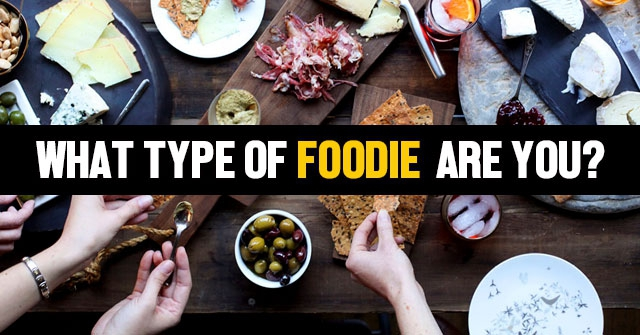What Type Of Foodie Are You?