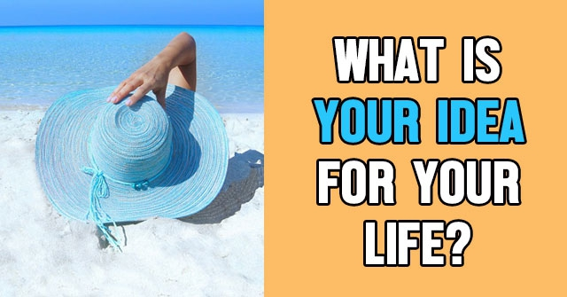 What Is Your Idea For Your Life?