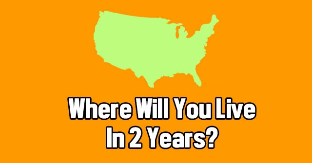 Where Will You Live In 2 Years?