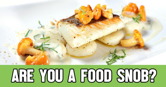 Are You A Food Snob?