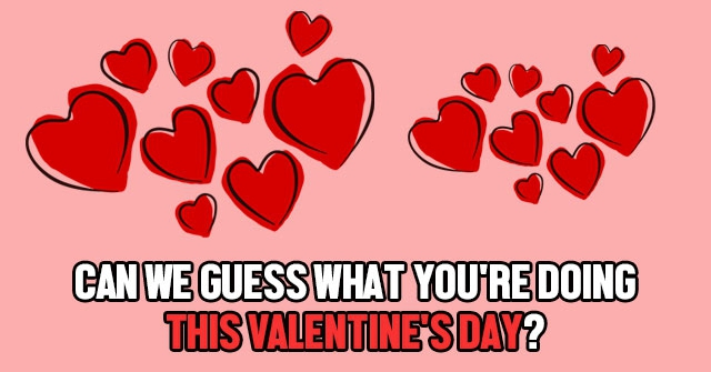 Can We Guess What You're Doing This Valentine's Day?