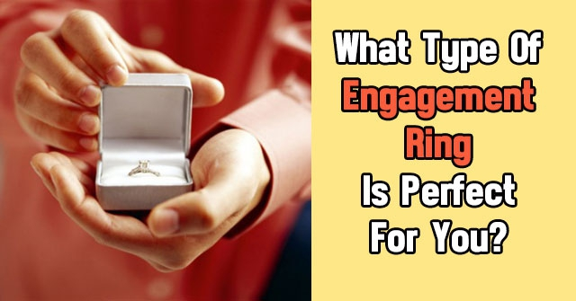What Type Of Engagement Ring Is Perfect For You?