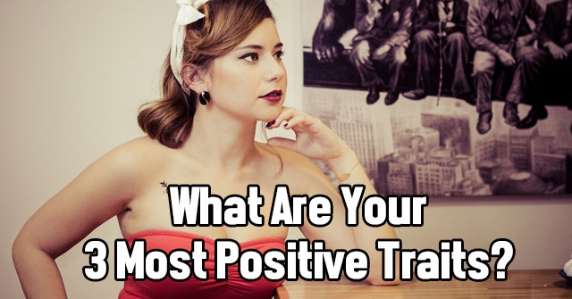 What Are Your 3 Most Positive Traits?