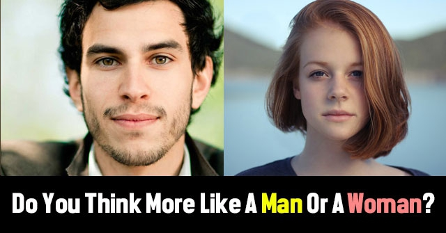Do You Think More Like A Man Or A Woman?