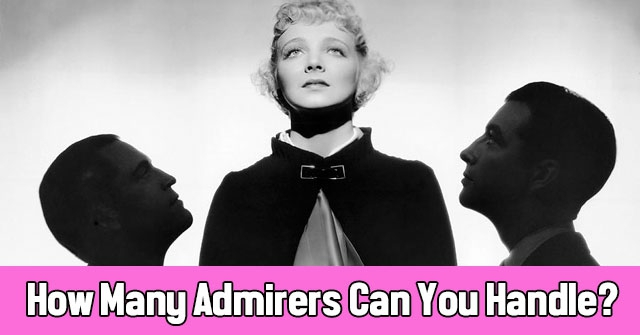 How Many Admirers Can You Handle?