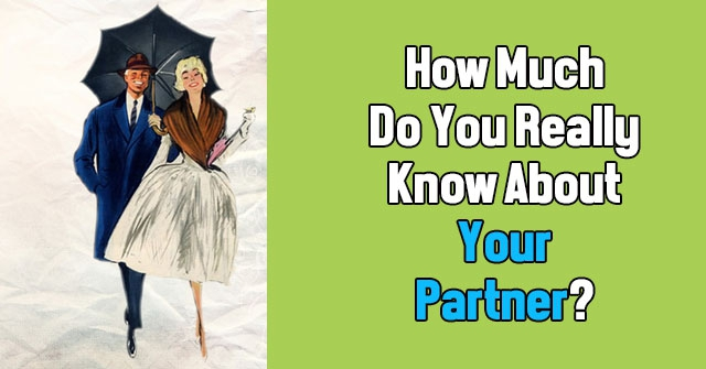 How Much Do You Really Know About Your Partner?