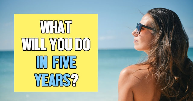 What Will You Do In Five Years?