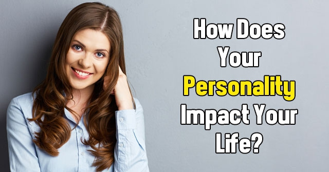 How Does Your Personality Impact Your Life?