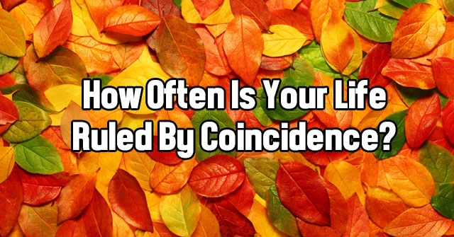 How Often Is Your Life Ruled By Coincidence?