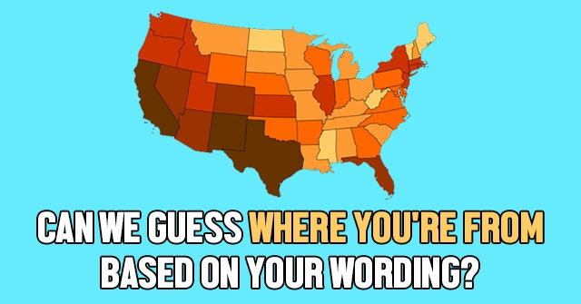 Can We Guess Where You're From Based On Your Wording?