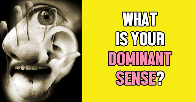 What Is Your Dominant Sense?