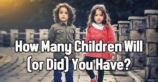 How Many Children Will (or Did) You Have?