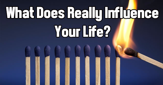 What Does Really Influence Your Life?